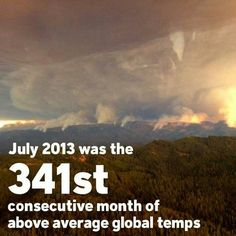 July 2013 was the 341st consecutive month of above average global temps
